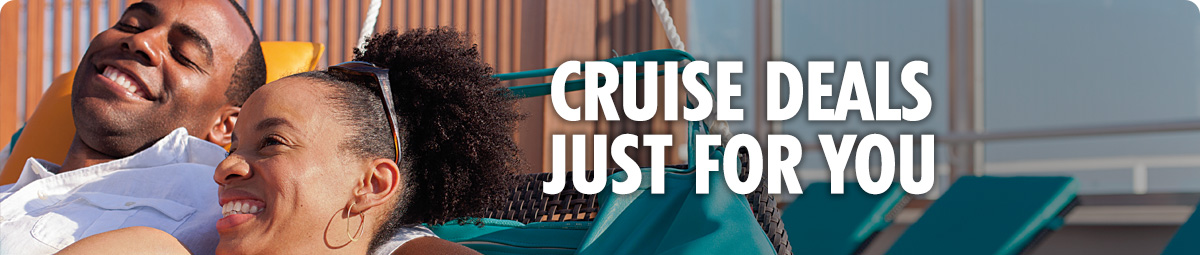 CRUISE DEALS JUST FOR YOU