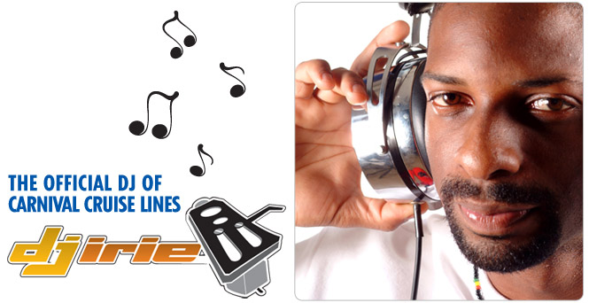 DJ IRIE - The official DJ of Carnival Cruise Lines
