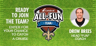 READY TO JOIN THE ALL FUN TEAM? ENTER FOR YOUR CHANCE TO CATCH A CRUISE FROM DREW BREES HEAD FUN COACH